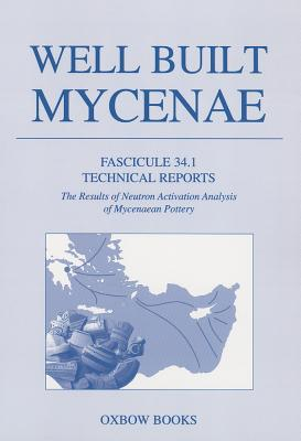 Well Built Mycenae Fascicule 34.1: Technical Reports. The Results of Neutron Activation Analysis of Mycenaean Pottery - French, E. B., and Tomlinson, J. E.