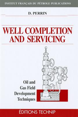 Well Completion and Servicing: Oil and Gas Field Development Techniques - Perrin, Denis