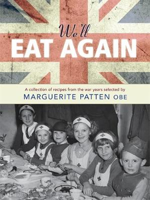 We'll Eat Again: A Collection of Recipes from the War Years - Patten, Marguerite, OBE