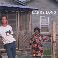 Well May the World Go - Larry Long