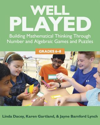 Well Played: Grades 6-8: Building Mathematical Thinking Through Number and Alegebraic Games and Puzzles, Grades 6-8 - Dacey, Linda, and Gartland, Karen, and Lynch, Jayne Bamford