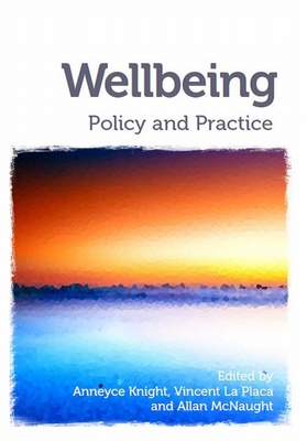 Wellbeing: Policy and practice - Knight, Anneyce (Editor), and La Placa, Vincent (Editor), and McNaught, Allan (Editor)