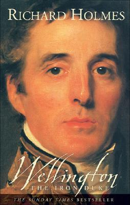 Wellington: The Iron Duke - Holmes, Richard