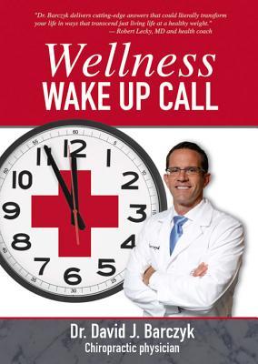 Wellness Wake-Up Call - Barczyk, David J, Dr.