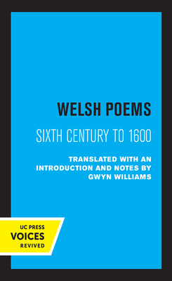 Welsh Poems: Sixth Century to 1600 - Williams, Gwyn (Translated by)