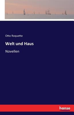 Welt und Haus: Novellen - Roquette, Otto