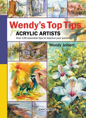 Wendy's Top Tips for Acrylic Artists - Jelbert, Wendy