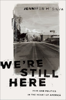 We're Still Here: Pain and Politics in the Heart of America - Silva, Jennifer M.