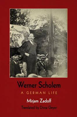 Werner Scholem: A German Life - Zadoff, Mirjam, and Geyer, Dona (Translated by)