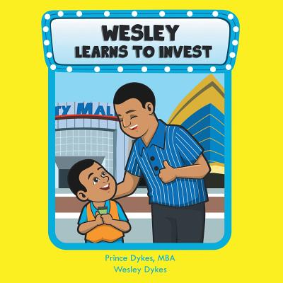 Wesley Learns to Invest - Dykes, Mba Prince, and Dykes, Wesley