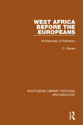 West Africa Before the Europeans: Archaeology & Prehistory - Davies, O