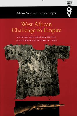 West African Challenge to Empire: Culture & History in VOLTA-Bani Anticolonial War - Saul, Mahir