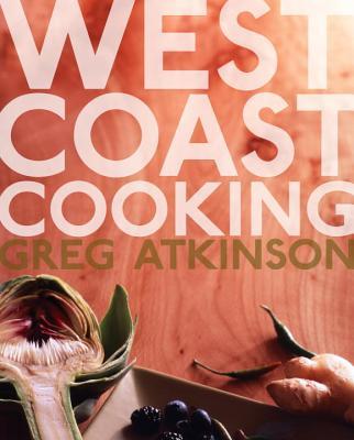 West Coast Cooking - Atkinson, Greg