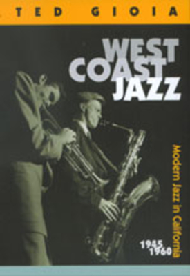 West Coast Jazz: Modern Jazz in California, 1945-1960 - Gioia, Ted, and Claxton, William (Photographer)