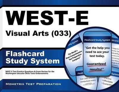West-E Visual Arts (033) Flashcard Study System: West-E Test Practice Questions & Exam Review for the Washington Educator Skills Tests-Endorsements (Cards) - West-E Exam Secrets Test Prep Team