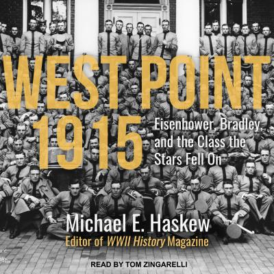 West Point 1915: Eisenhower, Bradley, and the Class the Stars Fell on - Haskew, Michael E, and Zingarelli, Tom (Narrator)