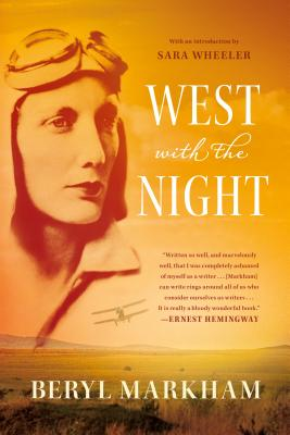 West with the Night: A Memoir - Markham, Beryl, and Wheeler, Sara (Introduction by)