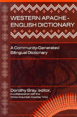 Western Apache-English Dictionary - Bray, Dorothy (Editor), and White Mountain Apache Tribe (Contributions by)