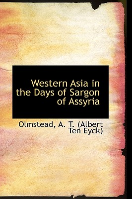 Western Asia in the Days of Sargon of Assyria - A T (Albert Ten Eyck), Olmstead