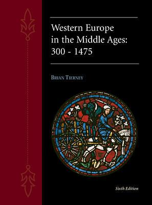 Western Europe in the Middle Ages 300-1475 - Tierney, Brian, and Painter, Sidney, Professor, and Tierney Brian
