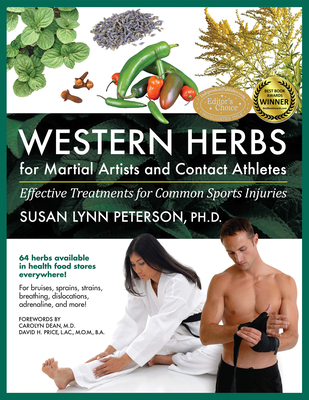 Western Herbs for Martial Artists and Contact Athletes: Effective Treatments for Common Sports Injuries - Peterson, Susan, and Dean, Carolyn, Dr. (Foreword by)