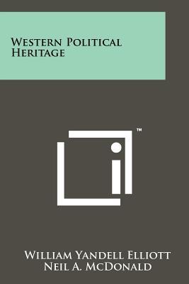 Western Political Heritage - Elliott, William Yandell (Editor), and McDonald, Neil A (Editor)