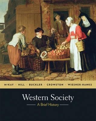 Western Society: A Brief History - McKay, John P., and Hill, Bennett David, and Buckler, John