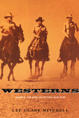 Westerns: Making the Man in Fiction and Film - Mitchell, Lee Clark