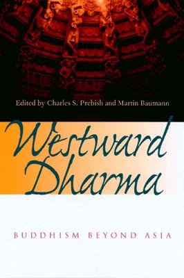 Westward Dharma: Buddhism Beyond Asia - Prebish, Charles S (Editor), and Baumann, Martin (Editor)