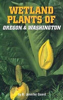 Wetland Plants of Oregon and Washington - Guard, B Jennifer, and Steen, Trygve (Photographer)