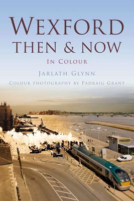 Wexford Then & Now - Glynn, Jarlath