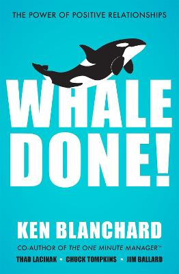 Whale Done!: The Power of Positive Relationships - Blanchard, Ken