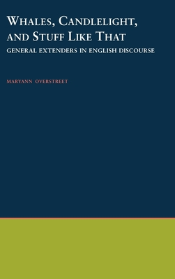 Whales, Candlelight, and Stuff Like That: General Extenders in English Discourse - Overstreet, Maryann