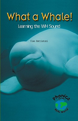What a Whale! Learning the Wh Sound - Battistoni, Ilse