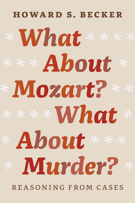 What about Mozart? What about Murder?: Reasoning from Cases - Becker, Howard S