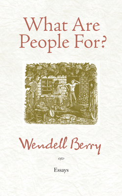What Are People For?: Essays - Berry, Wendell