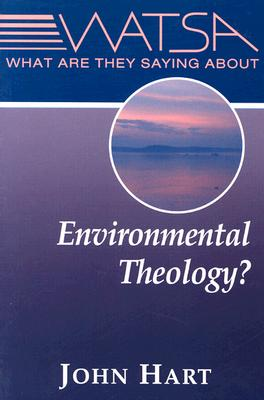 What Are They Saying about Environmental Theology? - Hart, John