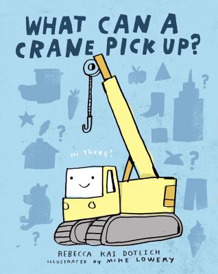 What Can a Crane Pick Up? - Kai Dotlich, Rebecca