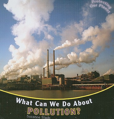 What Can We Do about Pollution? - Slade, Suzanne
