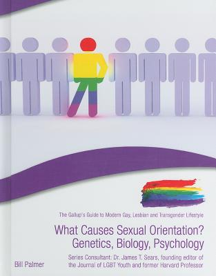 What Causes Sexual Orientation?: Genetics, Biology, Psychology - Palmer, Bill, and Sears, James T, Professor, Ph.D. (Consultant editor)
