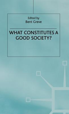What Constitutes a Good Society? - Greve, Bent, Professor (Editor)