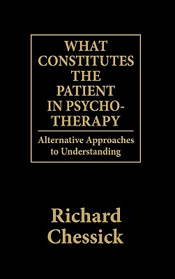 What Constitutes the Patient In Psycho-Therapy: Alternative Approaches to Understanding - Chessick, Richard D