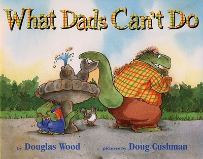 What Dads Can't Do - Wood, Douglas