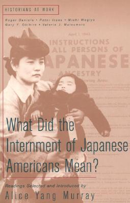 What Did the Internment of Japanese Americans Mean? - Murray, Alice Yang, and Daniels, Roger (Selected by), and Irons, Peter H (Selected by)