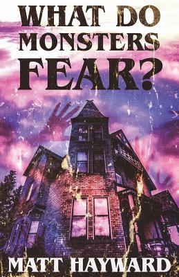 What Do Monsters Fear?: A Novel of Psychological Horror - Hayward, Matt