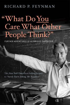 """what Do You Care What Other People Think?"": Further Adventures of a Curious Character - Feynman, Richard P, and Leighton, Ralph"