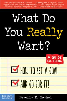 What Do You Really Want?: How to Set a Goal and Go for It! a Guide for Teens - Bachel, Beverly K