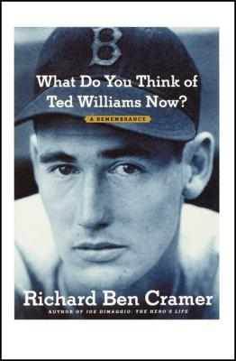 What Do You Think of Ted Williams Now?: A Remembrance - Cramer, Richard Ben