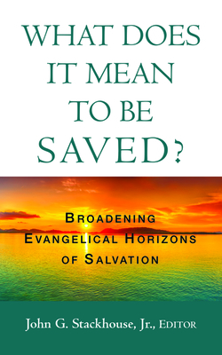 What Does it Mean to Be Saved? - Stackhouse, John G Jr (Editor)