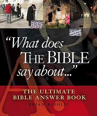 What Does the Bible Say About...: The Ultimate Bible Answer Book - Ridolfi, Brian